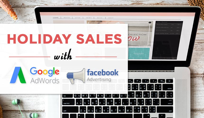 How To Run Holiday Sales With Facebook Ads & Google AdWords