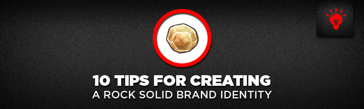 10 Tips for Creating a Rock Solid Brand Identity